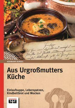 Aus Urgroßmutters Küche von Dengel,  Hermann
