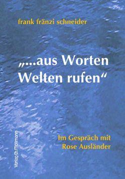 """""""…aus Worten Welten rufen"""" von Ausländer,  Rose, Schneider,  Frank Fränzi"""