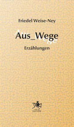 Aus_Wege von Weise_Ney,  Friedel