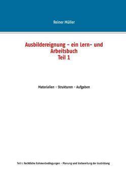 Ausbildereignung – ein Lern- und Arbeitsbuch (Teil 1) von Müller,  Reiner