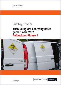 Ausbildung der Fahrzeugführer gemäß ADR 2017 – Aufbaukurs Klasse 7 von Kosterlitzky (vormals Reimann),  Anne