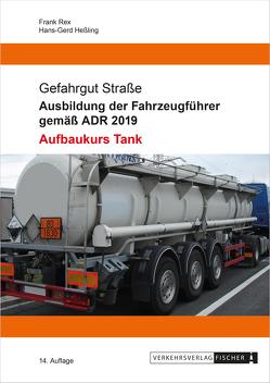 Ausbildung der Fahrzeugführer gemäß ADR 2019 – Aufbaukurs Tank von Heßling,  Hans-Gerd, Rex,  Frank