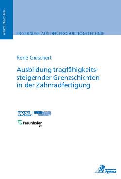 Ausbildung tragfähigkeitssteigernder Grenzschichten in der Zahnradfertigung von Greschert,  René