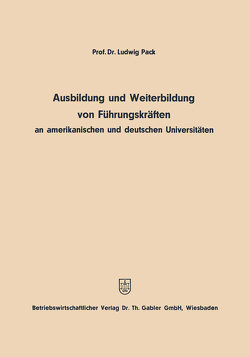 Ausbildung und Weiterbildung von Führungskräften an amerikanischen und deutschen Universitäten von Pack,  Ludwig