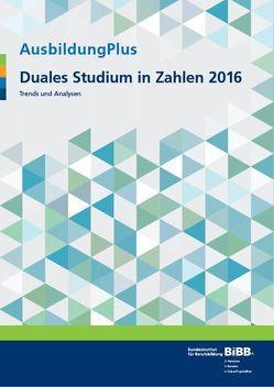 AusbildungPlus – Duales Studium in Zahlen 2016 von Hemkes,  Barbara, Hofmann,  Silvia, König,  Maik, Wiesner,  Kim-Maureen