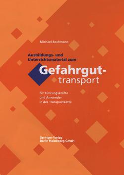 Ausbildungs- und Unterrichtsmaterial zum Gefahrguttransport von Bochmann,  Michael