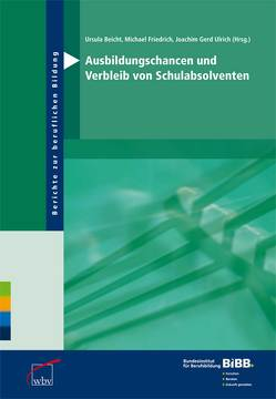Ausbildungschancen und Verbleib von Schulabsolventen von Beicht,  Ursula, Friedrich,  Michael, Ulrich,  Joachim Gerd