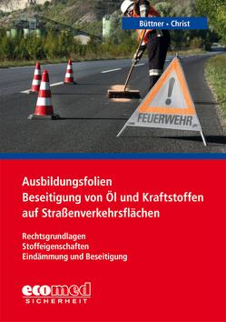 Ausbildungsfolien Beseitigung von Öl und Kraftstoffen auf Straßenverkehrsflächen von Büttner,  Andreas, Christ,  Dominique