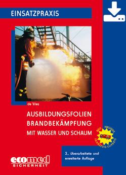 Ausbildungsfolien Brandbekämpfung mit Wasser und Schaum – Download von de Vries,  Holger