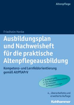 Ausbildungsplan und Nachweisheft für die praktische Altenpflegeausbildung von Henke,  Friedhelm
