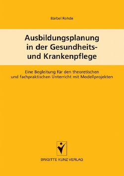 Ausbildungsplanung in der Gesundheits- und Krankenpflege von Rohde,  Bärbel