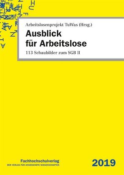 Ausblick für Arbeitslose von Arbeitslosenprojekt TuWas, Geiger,  Udo, Stascheit,  Ulrich, Winkler,  Ute