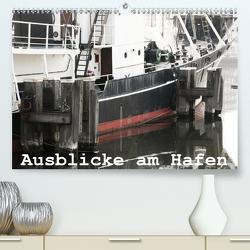 Ausblicke am Hafen (Premium, hochwertiger DIN A2 Wandkalender 2021, Kunstdruck in Hochglanz) von Kimmig,  Angelika