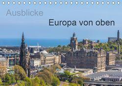 Ausblicke – Europa von oben (Tischkalender 2019 DIN A5 quer)