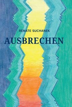 AUSBRECHEN von Suchanek,  Renate