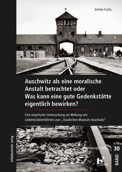 Auschwitz als eine moralische Anstalt betrachtet von Fuchs,  Jochen