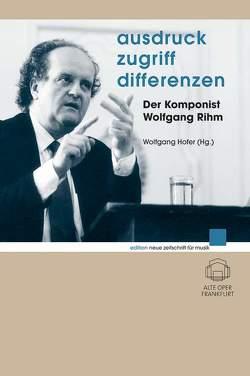 Ausdruck – Zugriff – Differenzen von Höfer,  Wolfgang, Rihm,  Wolfgang