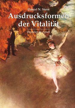 Ausdrucksformen der Vitalität von Stern,  Daniel N., Vorspohl,  Elisabeth