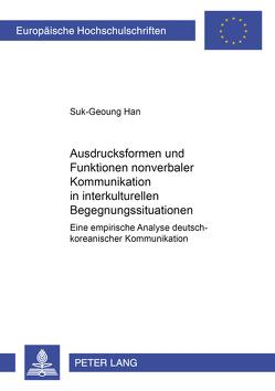 Ausdrucksformen und Funktionen nonverbaler Kommunikation in interkulturellen Begegnungssituationen von Han,  Suk-Geoung
