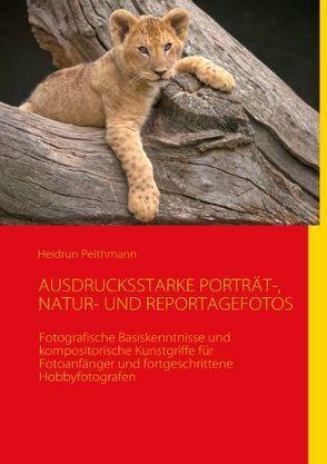 AUSDRUCKSSTARKE PORTRÄT-, NATUR- UND REPORTAGEFOTOS von Peithmann,  Heidrun