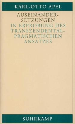 Auseinandersetzungen in Erprobung des transzendentalpragmatischen Ansatzes von Apel,  Karl-Otto
