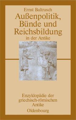 Außenpolitik, Bünde und Reichsbildung in der Antike von Baltrusch,  Ernst