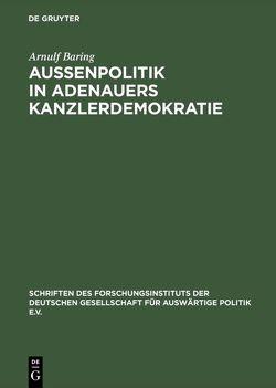 Außenpolitik in Adenauers Kanzlerdemokratie von Baring,  Arnulf
