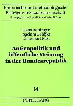 Außenpolitik und öffentliche Meinung in der Bundesrepublik von Behnke,  Joachim, Holst,  Christian, Rattinger,  Hans