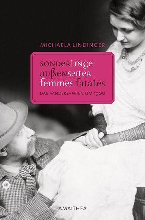 Außenseiter, Sonderlinge, Femmes fatales von Lindinger,  Michaela