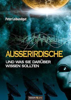 Außerirdische und was Sie darüber wissen sollten von Leibundgut,  Peter