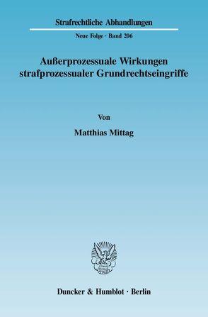 Außerprozessuale Wirkungen strafprozessualer Grundrechtseingriffe. von Mittag,  Matthias