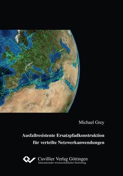 Ausfallresistente Ersatzpfadkonstruktion für verteilte Netzwerkanwendungen von Grey,  Michael