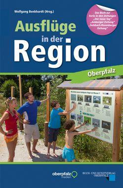 Ausflüge in der Region Oberpfalz von Benkhardt,  Wolfgang