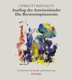Ausflug der Ameisenkinder und Die Bernsteinprinzessin von Kott,  Charlott Ruth