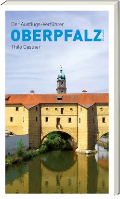 Der Ausflugs-Verführer Oberpfalz von Castner,  Thilo