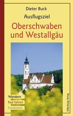 Ausflugsziel Oberschwaben und Westallgäu von Buck,  Dieter