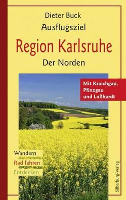 Ausflugsziel Region Karlsruhe – Der Norden von Buck,  Dieter