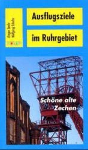 Ausflugsziele im Ruhrgebiet. Schöne alte Zechen von Schulze,  Wolfgang, Spohr,  Gregor