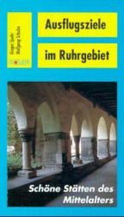 Ausflugsziele im Ruhrgebiet von Quickels,  Wolfgang, Schulze,  Wolfgang, Spohr,  Gregor