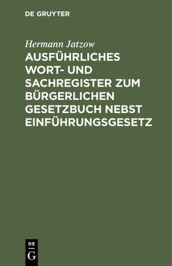 Ausführliches Wort- und Sachregister zum Bürgerlichen Gesetzbuch nebst Einführungsgesetz von Jatzow,  Hermann