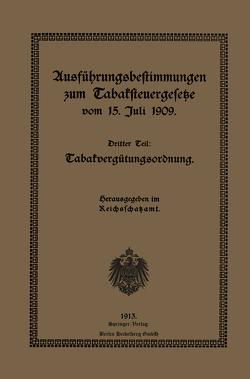 Ausführungsbestimmungen zum Tabaksteuergesetze vom 15. Juli 1909 von Reichsschatzamt