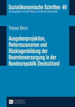 Ausgabenprojektion, Reformszenarien und Rücklagenbildung der Beamtenversorgung in der Bundesrepublik Deutschland von Benz,  Tobias