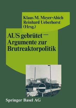 AUSgebrütet — Argumente zur Brutreaktorpolitik von Meyer-Abich, Ueberhorst