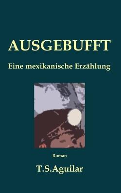 Ausgebufft von Aguilar,  T.S.