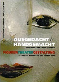 AUSGEDACHT + HANDGEMACHT – Theaterfiguren + ihre Schöpfer von UNIMA Deutschland