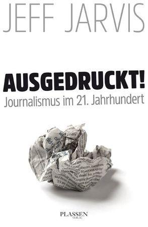 Ausgedruckt! von Jarvis,  Jeff, Neumüller,  Egbert
