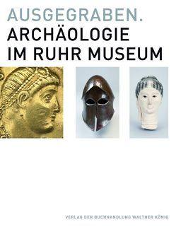 Ausgegraben. Archäologie im Ruhr Museum von Jung,  Patrick