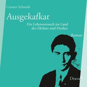 Ausgekafkat von Schmidt,  Carsten