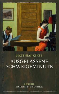 Ausgelassene Schweigeminute von Kehle,  Matthias