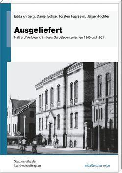 Ausgeliefert von Ahrberg,  Edda, Bohse,  Daniel, Haarseim,  Torsten, Richter,  Jürgen